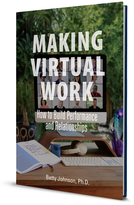 Making Virtual Work, How to Build Performance and Relationships by Betty Johnson, Ph.D.